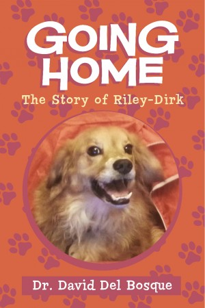Going Home - The Story of Riley-Dirk by Dr. David Del Bosque from Bookbaby in General Novel category