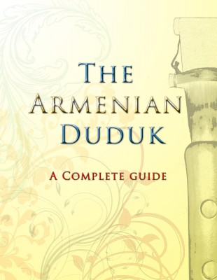 The Armenian Duduk - A Complete Guide by Dave Tawfik from Bookbaby in General Academics category