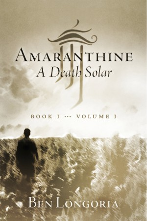 Amaranthine - A Death Solar: Book One, Volume One by Ben Longoria from Bookbaby in Novel Am category