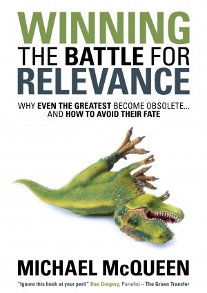 Winning the Battle for Relevance - Why Even the Greatest Become Obsolete... and How to Avoid Their Fate by Michael McQueen from Bookbaby in Finance & Investments category