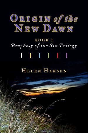 Origin of the New Dawn - Book One, Prophesy of the Six Trilogy by Helen Hansen from Bookbaby in General Novel category