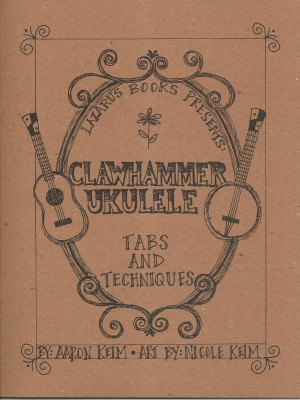 Clawhammer Ukulele: Tabs and Techniques by Aaron Keim from Bookbaby in General Academics category