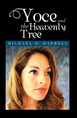 Yoce and the Heavenly Tree by Michael D. Harrell from Bookbaby in General Novel category