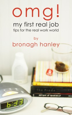 OMG! My First Real Job - Tips for the Real Work World by Bronagh Hanley from Bookbaby in Finance & Investments category