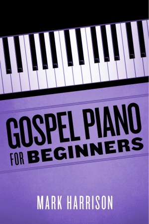 Gospel Piano For Beginners by Mark Harrison from Bookbaby in General Academics category