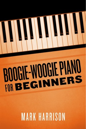 Boogie-Woogie Piano for Beginners by Mark Harrison from Bookbaby in General Academics category