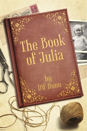 The Book of Julia by DW Dunn from Bookbaby in Autobiography,Biography & Memoirs category
