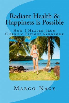 Radiant Health and Happiness Is Possible - How I Healed from Chronic Fatigue Syndrome (CFS/ME) by Margo Nagy from Bookbaby in Religion category
