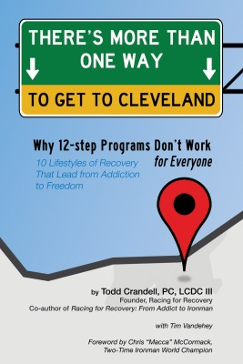 There's More Than One Way to Get to Cleveland - 10 Lifestyles of Recovery That Lead to Freedom From Addiction by Todd Crandell from Bookbaby in Lifestyle category