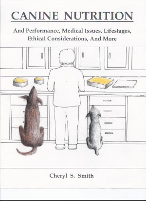 Canine Nutrition - And Performance, Medical Issues, Lifestages, Ethical Considerations, and More by Cheryl S. Smith from Bookbaby in General Novel category