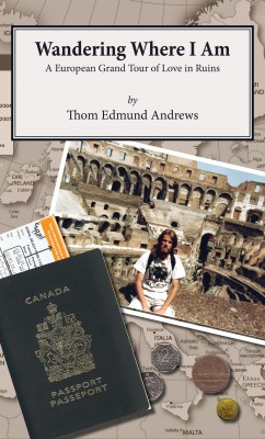 Wandering Where I Am - A European Grand Tour of Love in Ruins by Thom Edmund Andrews from Bookbaby in Autobiography & Biography category