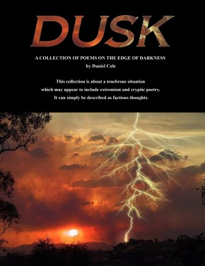 Dusk - A Collection of Poems on the Edge of Darkness by Daniel Cole from Bookbaby in General Novel category
