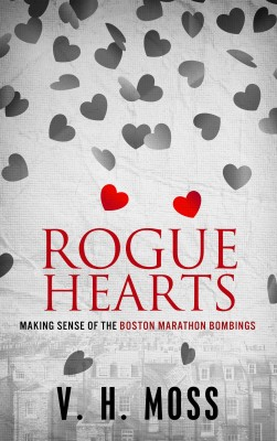 Rogue Hearts - Making Sense of the Boston Marathon Bombings by V. H. Moss from Bookbaby in Religion category