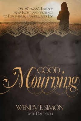 Good Mourning - One Woman's Journey from Incest & Violence to Forgiveness, Healing & Joy by Wendy E. Simon from Bookbaby in Children category