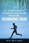 Dr. Legere's Guide to: Diagnosing, Treating and Preventing…. Running Pain by Dr. Marc Legere from  in  category