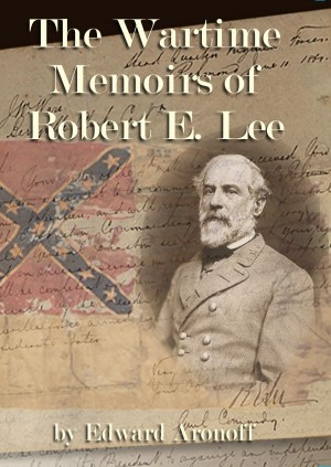 The Wartime Memoirs of Robert E. Lee by Edward Aronoff from Bookbaby in History category