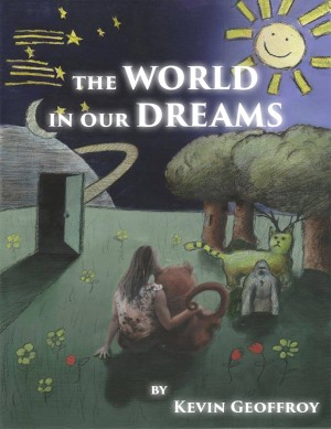 The World in Our Dreams by Kevin Geoffroy from Bookbaby in General Novel category