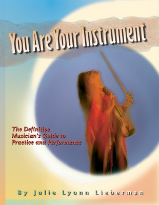 You Are Your Instrument The Definitive Musician's Guide To Practice and Performance by Julie Lyonn Lieberman from Bookbaby in General Academics category