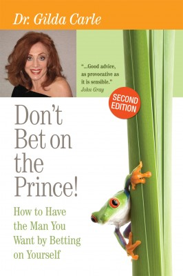 Don't Bet on the Prince! How to Have the Man You Want by Betting on Yourself by Dr. Gilda Carle from Bookbaby in Romance category