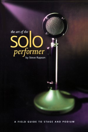 The Art of the Soloperformer: A Field Guide To Stage & Podium  by Steve Rapson from Bookbaby in General Academics category