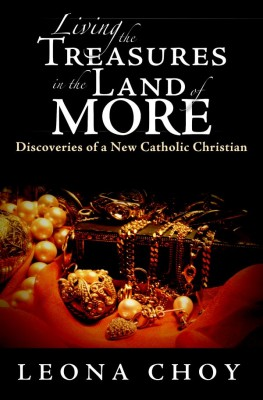 Living the Treasures in the Land of More Discoveries of a New Catholic Christian by Leona Choy from Bookbaby in Religion category
