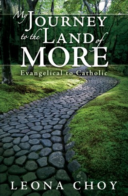 My Journey to the Land of More Evangelical to Catholic by Leona Choy from Bookbaby in Religion category