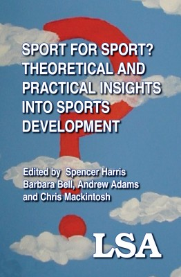Sport for Sport: Theoretical and Practical Insights into Sports Development  by Spencer Harris from Bookbaby in Science category