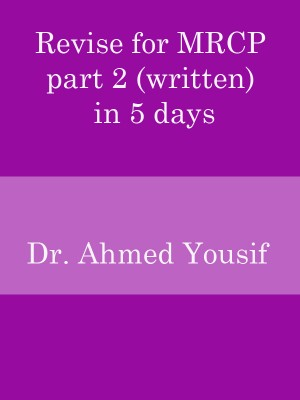 Revise for MRCP part 2 (written) in 5 days  by Dr. Ahmed Yousif from Bookbaby in General Novel category