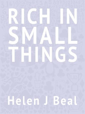 Rich in Small Things  by Helen J Beal from Bookbaby in General Novel category