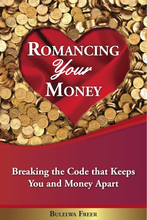 Romancing Your Money - Breaking The Code That Keeps You and Money Apart