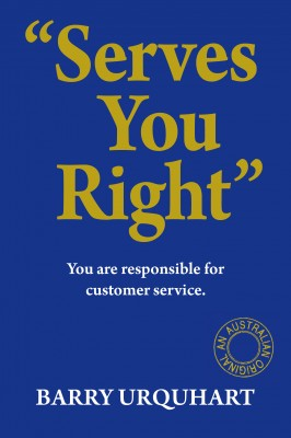 Serves You Right You Are Responsible For Customer Service by Barry Urquhart from Bookbaby in Business & Management category