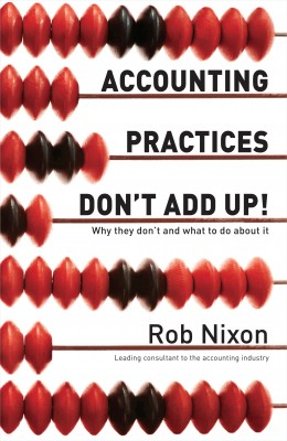 Accounting Practices Don't Add Up! - Why They Don't and What to Do About It by Rob Nixon from Bookbaby in Business & Management category