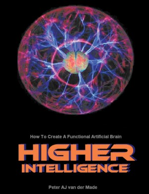 Higher Intelligence - How to Create a Functional Artificial Brain by Peter A J van der Made from Bookbaby in Engineering & IT category
