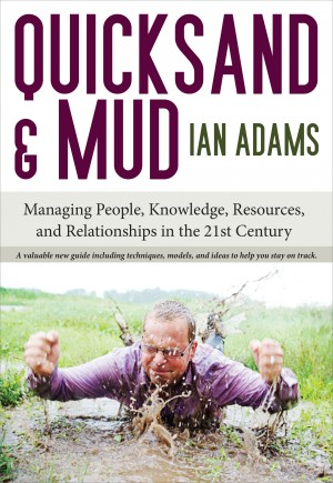 Quicksand and Mud - Managing People, Knowledge, Resources & Relationships in the 21st Century by Ian Adams from Bookbaby in Finance & Investments category