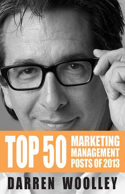 Top 50 Marketing Management Posts of 2013 - The Marketing Management Book of the Year by Darren Woolley from Bookbaby in Finance & Investments category