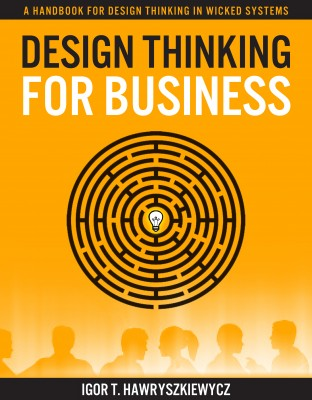 Design Thinking for Business - A Handbook for Design Thinking in Wicked Systems by Igor Hawryszkiewycz from Bookbaby in General Novel category
