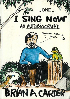 I Sing Now - An Autobiography: A Good Life with Honest Hype... by Brian A Carter from Bookbaby in General Novel category