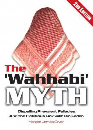 The 'Wahhabi Myth' - Dispelling Prevalent Fallacies and the Fictitious link with Bin Laden