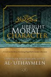Upright Moral Character - A Concise Guide to Attaining Dignified Islaamic Character by Shaykh Muhammad Saalih al-'Uthaymeen from  in  category