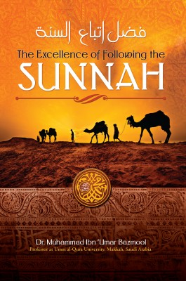 The Excellence of Following the Sunnah by Dr. Muhammad Ibn 'Umar Bazmool from Bookbaby in Religion category