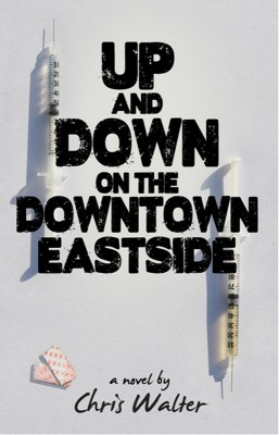 Up and Down on the Downtown Eastside  by Chris Walter from Bookbaby in General Novel category