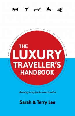 The Luxury Traveller's Handbook Liberating Luxury for the Smart Traveller by Sarah Lee from Bookbaby in Travel category
