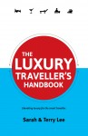 The Luxury Traveller's Handbook Liberating Luxury for the Smart Traveller by Sarah Lee from  in  category