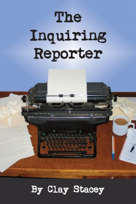 The Inquiring Reporter  by Clay Stacey from Bookbaby in Autobiography & Biography category