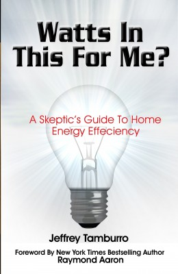 Watts In This For Me? - A Skeptic's Guide To Home Energy Efficiency by Jeffrey Tamburro from  in  category