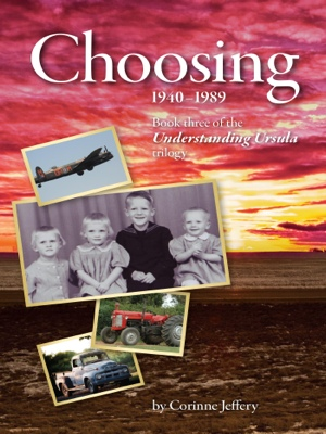 Choosing: 1940-1989 - Book Three of the Understanding Ursula Trilogy by Corinne Jeffery from Bookbaby in History category