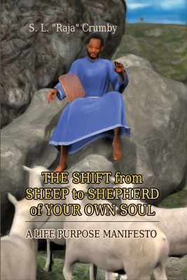 The Shift from Sheep to Shepherd of Your Own Soul - A Life Purpose Manifesto by S.L.