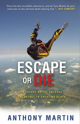 Escape or Die - An Escape Artist Unlocks the Secret to Cheating Death by Anthony Martin from Bookbaby in Religion category