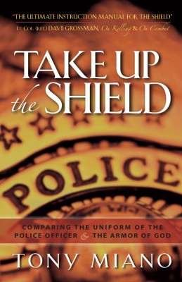 Take Up the Shield - Comparing the Uniform of the Police Officer & the Armor of God by Tony Miano from Bookbaby in Religion category