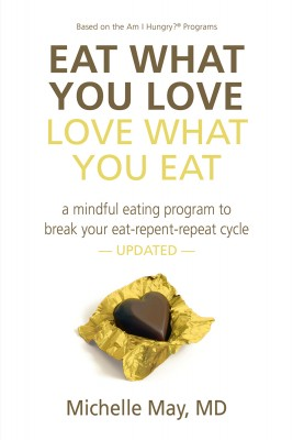 Eat What You Love, Love What You Eat - How to Break Your Eat-Repent-Repeat Cycle by Michelle May M.D. from Bookbaby in Lifestyle category